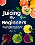 Juicing for Beginners: The Complete Guide to Juicing with 500 Juicing Recipes to Lose Weight, Gain...