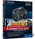 Canon EOS 600D. Das Kamerahandbuch: Ihre Kamera im Praxiseinsatz