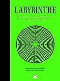Labyrinthe. Eine Reise zu den berühmtesten Irrgärten der Welt