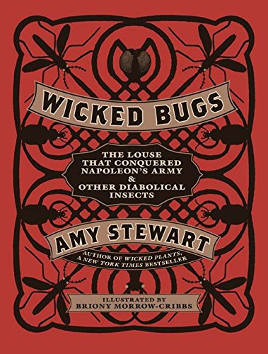 Image of Wicked Bugs: The Louse That Conquered Napoleon's Army & Other Diabolical Insects