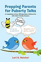 Prepping Parents for Puberty Talks: A Compilation of Over 500 Questions Children Ask with Child-Friendly Answers