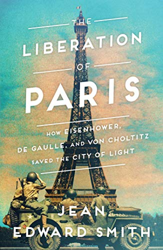 Image of The Liberation of Paris: How Eisenhower, de Gaulle, and von Choltitz Saved the City of Light