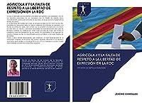 AGRICOLA II Y LA FALTA DE RESPETO A LA LIBERTAD DE EXPRESIÓN EN LA RDC: PRUEBA DE APROXIMACIÓN