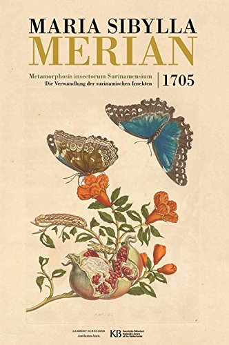 Metamorphosis insectorum Surinamensium: Die Verwandlung der surinamischen Insekten 1705