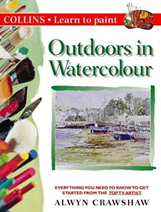 Outdoors in Watercolour (Collins Learn to Paint) by Alwyn Crawshaw (1999-04-01)