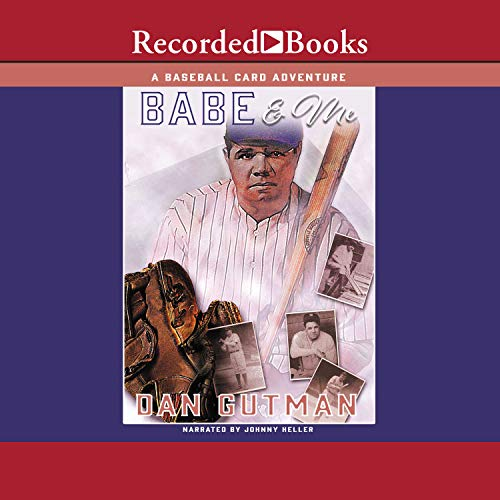 Babe & Me     A Baseball Card Adventure              By:                                                                                                                                 Dan Gutman                               Narrated by:                                                                                                                                 Johnny Heller                      Length: 2 hrs and 58 mins     17 ratings     Overall 4.5