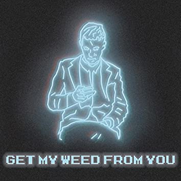Get My Weed from You