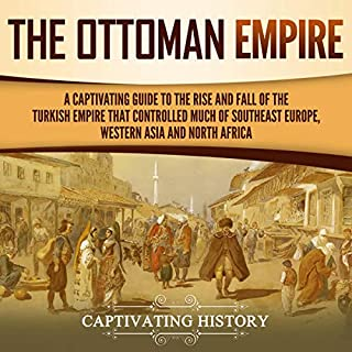 The Ottoman Empire     A Captivating Guide to the Rise and Fall of the Turkish Empire and Its Control over Much of Southeast Europe, Western Asia, and North Africa              By:                                                                                                                                 Captivating History                               Narrated by:                                                                                                                                 Desmond Manny                      Length: 3 hrs and 9 mins     9 ratings     Overall 4.9
