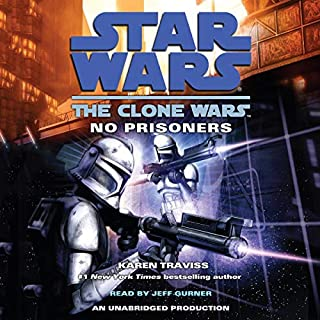 Star Wars: The Clone Wars: No Prisoners                   By:                                                                                                                                 Karen Traviss                               Narrated by:                                                                                                                                 Jeff Gurner                      Length: 7 hrs and 10 mins     19 ratings     Overall 4.5