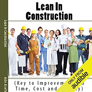 Lean in Construction     Key to Improvements in Time, Cost and Quality              Written by:                                                                                                                                 Ade Asefeso MCIPS MBA                               Narrated by:                                                                                                                                 Forris Day Jr.                      Length: 3 hrs and 15 mins     Not rated yet     Overall 0.0