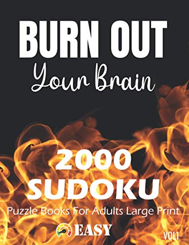 BURN OUT Your Brain 2000 SUDOKU Puzzle Books For Adults Large Print Easy: Fun with Math Activity Workbook 2000 Sudoku Puzzle for Adult with Solution ... out Cover (Puzzle Sweet Creator : Sudoku)