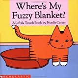 By Noelle Carter Where's My Fuzzy Blanket? (Lift and Touch Book) (Brdbk) [Board book]