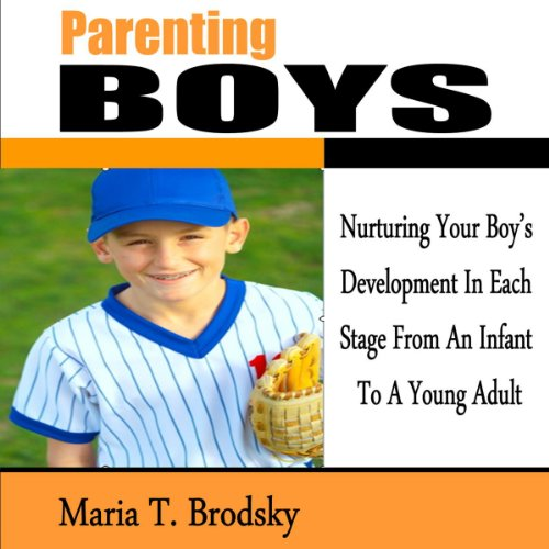 Parenting Boys     Nurturing Your Boy's Development in Each Stage from an Infant to a Young Adult              By:                                                                                                                                 Maria T. Brodsky                               Narrated by:                                                                                                                                 Kevin Pierce                      Length: 46 mins     6 ratings     Overall 2.5