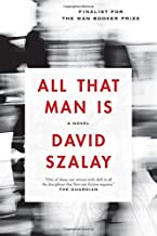 all that is man david szalay