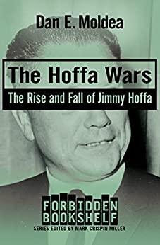 The Hoffa Wars: The Rise and Fall of Jimmy Hoffa (Forbidden Bookshelf) by [Dan E. Moldea, Mark Crispin Miller]