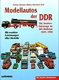 Modellautos der DDR. Die Straßenfahrzeuge im H0- Maßstab, 1949-1990