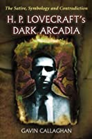 H. P. Lovecraft's Dark Arcadia: The Satire, Symbology and Contradiction