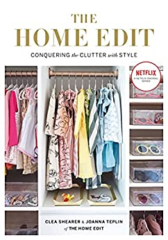 The Home Edit: Conquering the clutter with style by [Clea Shearer, Joanna Teplin]