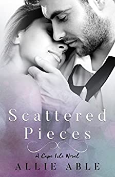 Scattered Pieces (Cape Isle, #1): A Cape Isle Novel by [Allie Able]