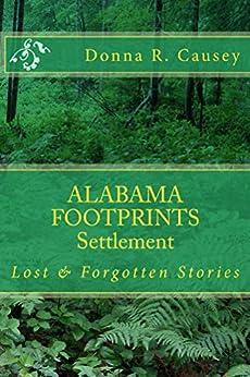 ALABAMA FOOTPRINTS - Settlement:: Lost & Forgotten Stories (Volume 2) by [Donna R Causey]