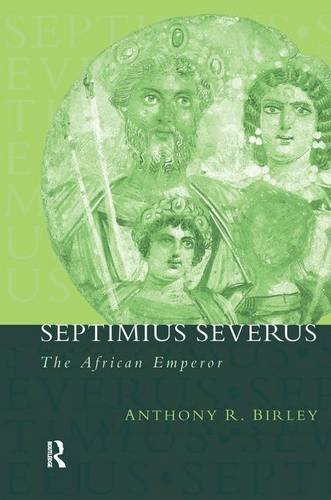 Septimius Severus: The African Emperor (Roman Imperial Biographies)