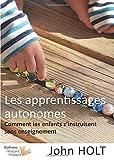 Les apprentissages autonomes - Comment les enfants s'instruisent sans enseignement