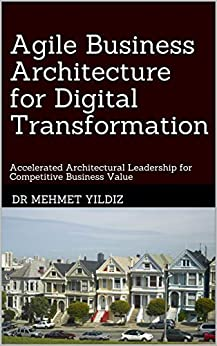 [Dr Mehmet Yildiz]のAgile Business Architecture for Digital Transformation: Architectural Leadership for Competitive Business Value (English Edition)