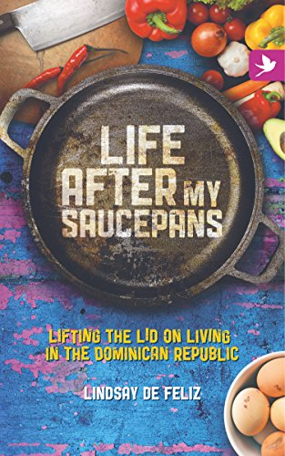 Life After My Saucepans: Lifting the Lid on Living in the Dominican Republic