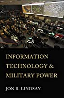 Information Technology and Military Power (Cornell Studies in Security Affairs)