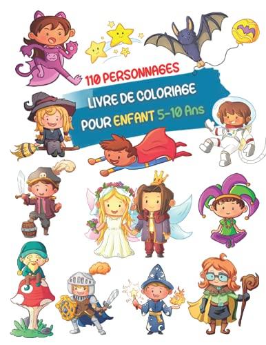 Coloriage Enfant : 110 Personnages Livre De Coloriage Pour Enfant 5-10 ans: Cahier de coloriage pour enfant EN COULEURS : Coloriage Pirate , Magicien ... Astronaute , Chevalier et bien plus encore !