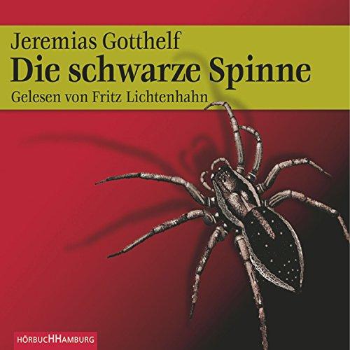 Die schwarze Spinne                   Autor:                                                                                                                                 Jeremias Gotthelf                               Sprecher:                                                                                                                                 Fritz Lichtenhahn                      Spieldauer: 3 Std. und 32 Min.     10 Bewertungen     Gesamt 4,3