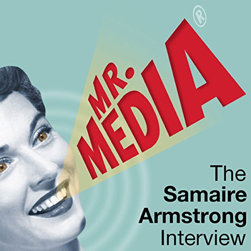 Mr. Media: The Samaire Armstrong Interview audiobook cover art