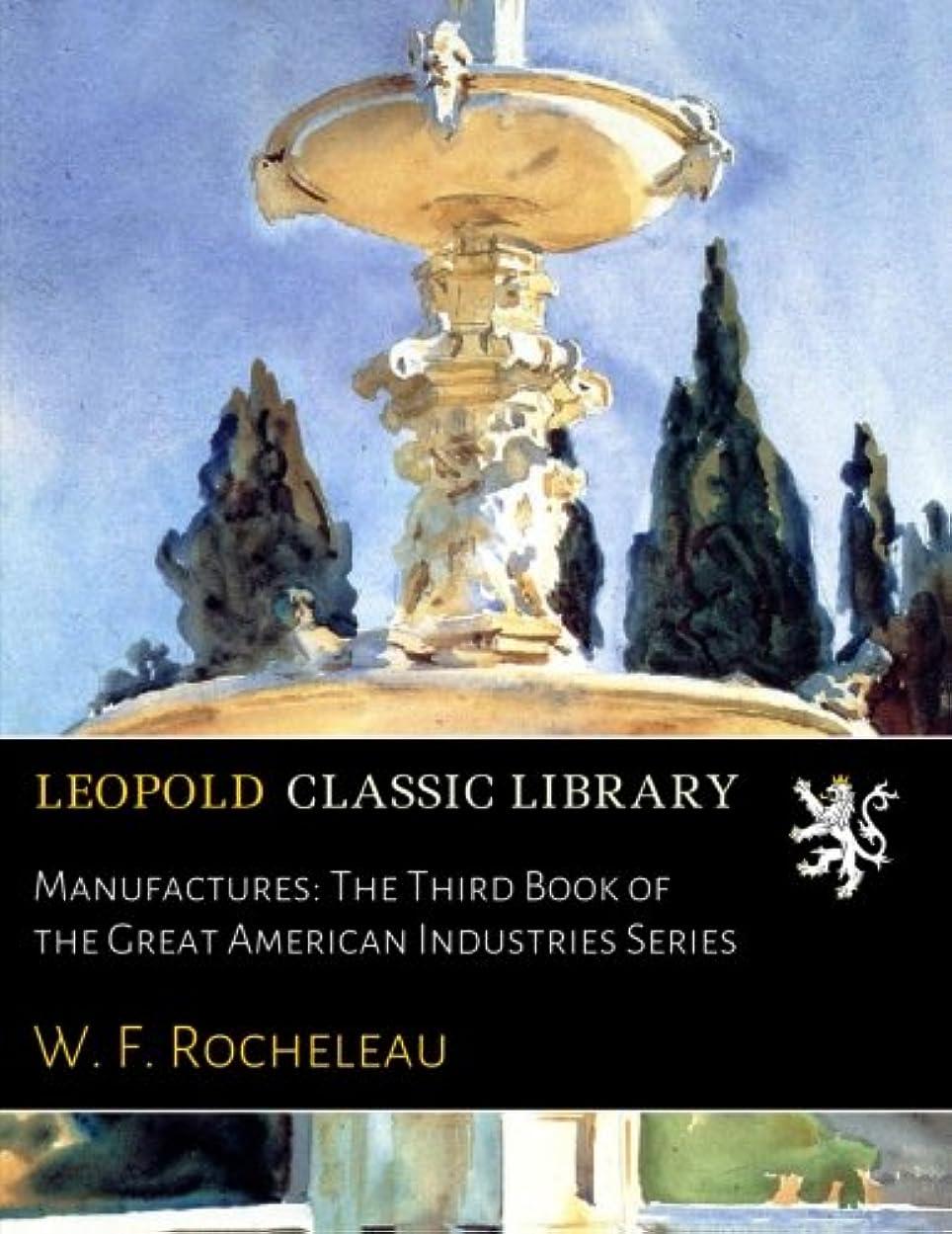 利得脊椎徹底的にManufactures: The Third Book of the Great American Industries Series