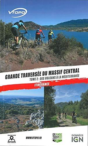 GRANDE TRAVERSEE DU MASSIF CENTRAL TOME2/DES VOLCANS D\'AUVERGNE A LA MEDITERRANEE