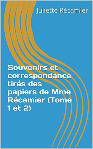 Souvenirs et correspondance tirés des papiers de Mme Récamier (Tome 1 et 2) (French Edition)