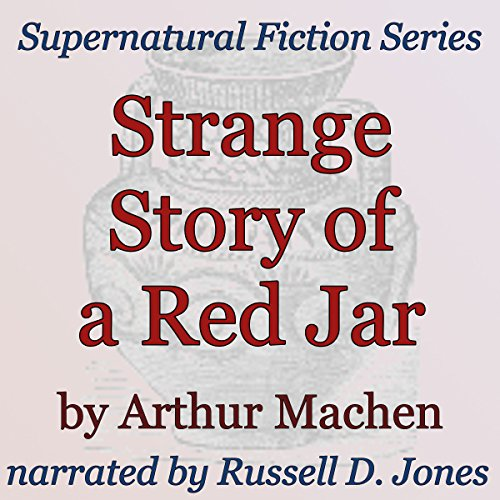 Strange Story of a Red Jar     Supernatural Fiction Series              By:                                                                                                                                 Arthur Machen                               Narrated by:                                                                                                                                 Russell D. Jones                      Length: 20 mins     Not rated yet     Overall 0.0