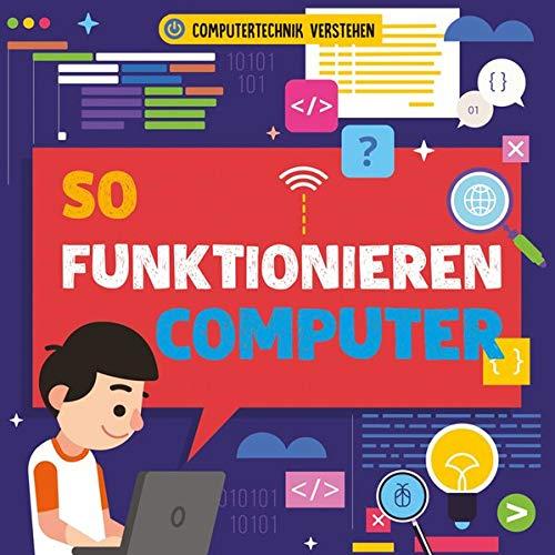 So funktionieren Computer: Computertechnik verstehen (CORONA Sachbücher)