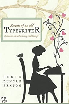 Secrets of an Old Typewriter: Stories from a Smart and Sassy Small Town Girl by [Susie Duncan Sexton]