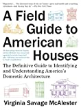 A Field Guide to American Houses (Revised): The Definitive Guide to Identifying and Understanding America s Domestic Architecture
