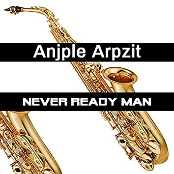 Never Ready Man