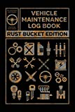 Vehicle Maintenance Log Book: Rust Bucket Edition Service and Repair Record Book For All Cars and Trucks