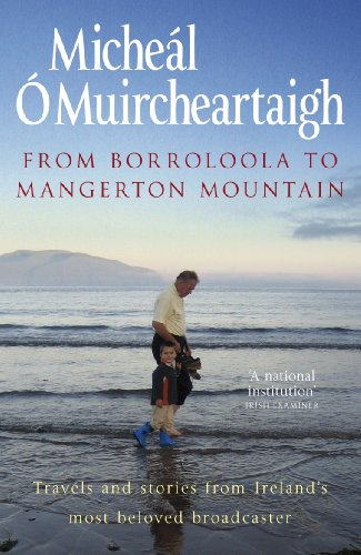 From Borroloola to Mangerton Mountain: Travels and Stories from Ireland's Most Beloved Broadcaster (English Edition)