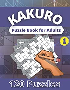 """Kakuro Puzzle Book for Adults - voL 1: Cross Sums Math Logic Kakuro Puzzles book for adults and Seniors with Solutions  120 Puzzles  12x16 Grid 8.5"""" x 11"""" Large Print  two Puzzles Per Page (Volume-1)"""