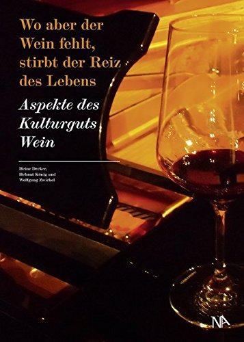 Wo aber der Wein fehlt, stirbt der Reiz des Lebens. Aspekte des Kulturguts Wein