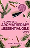 The Complete Aromatherapy and Essential Oils Guide: 250 Essential Oil Diffuser Recipes and Blends for Pain, Sleep, Allergies, Colds, Cough, Sinus Problems, ... Properties of Essential Oils 2019 Book 2)
