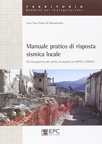 Manuale pratico di risposta sismica locale. Dal sismogramma allo spettro di progetto con Rexel e Strata