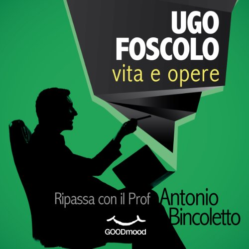 Ugo Foscolo vita e opere     Ripassa con il Prof.              By:                                                                                                                                 Antonio Bincoletto                               Narrated by:                                                                                                                                 Silvano Piccardi,                                                                                        Dario Sansalone,                                                                                        Tania De Domenico                      Length: 1 hr and 11 mins     Not rated yet     Overall 0.0