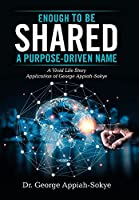 Enough to Be Shared: a Purpose-Driven Name: A Vivid Life Story Application of George Appiah-Sokye