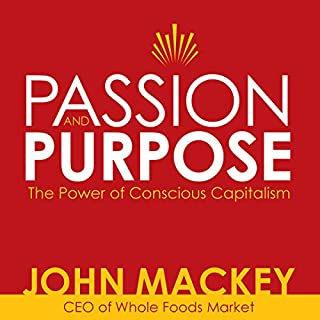Passion and Purpose     John Mackey, CEO of Whole Foods Market, on the Power of Conscious Capitalism®              By:                                                                                                                                 John Mackey                               Narrated by:                                                                                                                                 John Mackey                      Length: 2 hrs and 33 mins     4 ratings     Overall 5.0