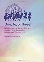 One, Two, Three: A Collections of Songs, Verses,Riddles, and Stories for Children Grades 1 — 3